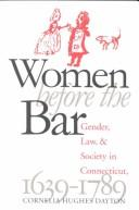 Women Before the Bar: Gender, Law, and Society in Connecticut, 1639-1789 (Published for the Omohundro Institute of Early American History and Culture, Williamsburg, Virginia), Dayton, Cornelia Hughes