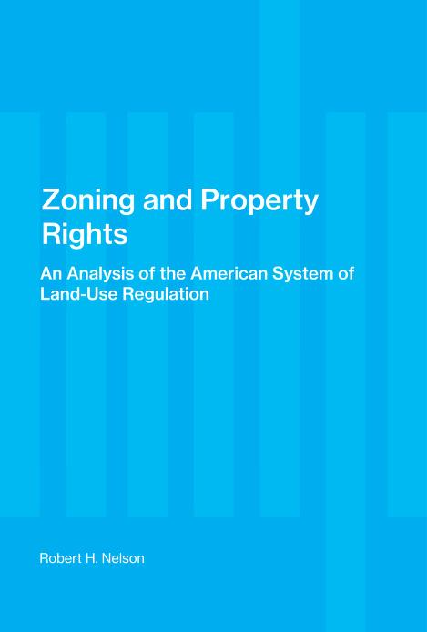 Zoning and Property Rights by Robert H. Nelson