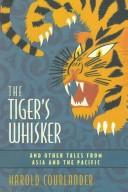 The tiger's whisker, and other tales from Asia and the Pacific by Courlander, Harold